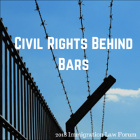 Immigration Law Forum: Civil Rights Behind Bars
